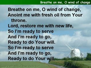 Breathe on me, O wind of change