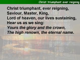 Christ Triumphant, ever reigning