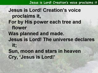 Jesus is Lord, creation's voice proclaims it