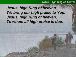 Jesus, High King of heaven