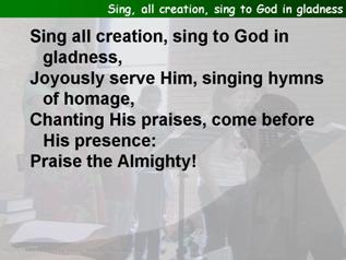 Sing, all creation, sing to God in gladness
