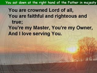 You sat down at the right hand  of the Father in majesty