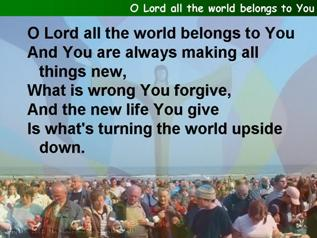 O Lord all the world belongs to you