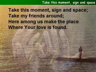 Take this moment, sign and space
