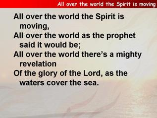 All over the world the Spirit is moving