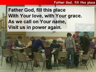 Father God, fill this place