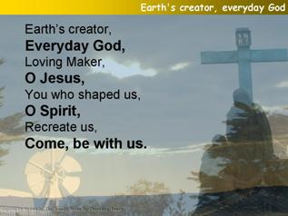 Earth's creator, ev'ryday God