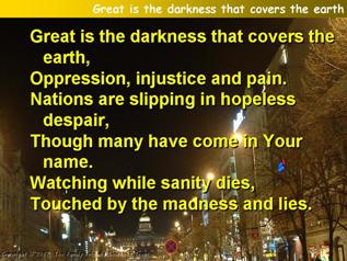 Great is the darkness that covers the earth