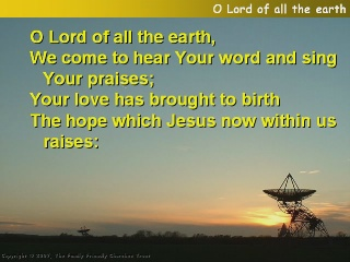 O Lord of all the earth,
