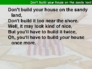 Don't build Your house on the sandy land