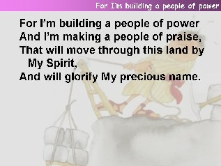 For I'm building a people of power