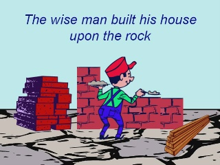 The wise man built his house upon the rock