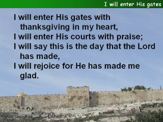 I will enter His gates