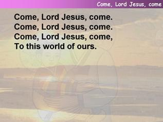 Come, Lord Jesus, come