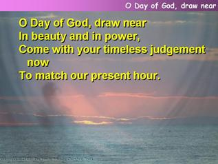 O Day of God, draw near