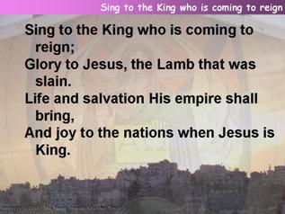 Sing to the king who is coming to reign