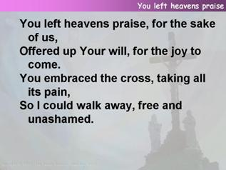 You left heaven's praise