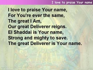 I love to praise Your name