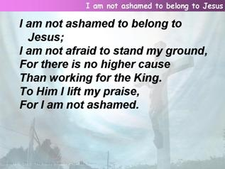I am not ashamed to belong to Jesus