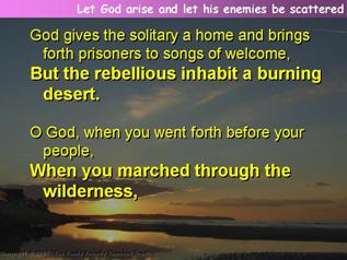 Let God arise and let his enemies be scattered (Psalm 68.1-8,9-20)