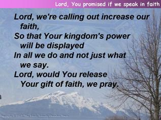 Lord, You promised if we speak in faith