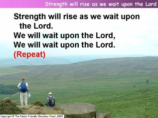 Strength will rise as we wait upon the Lord (Everlasting God)