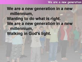We are a new generation