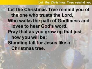 Let the Christmas tree remind you