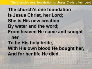 The church's one foundation is Jesus Christ, her Lord