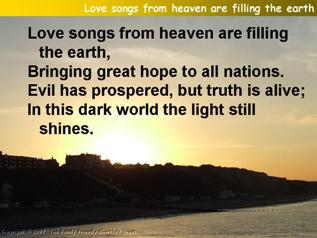 Love songs from heaven are filling the earth