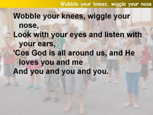 Wobble your knees, wiggle your nose