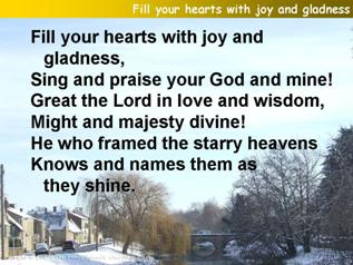 Fill your hearts with joy and gladness