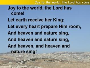 Joy to the world! The Lord is come,