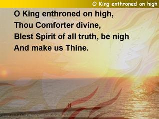 O King enthroned on high