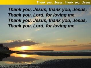 Thank you, Jesus, thank you, Jesus, thank you Lord