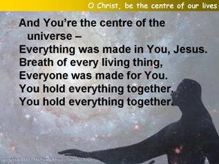 O Christ, be the centre of our lives