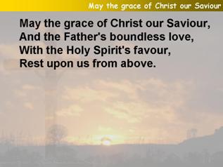May the grace of Christ our Saviour