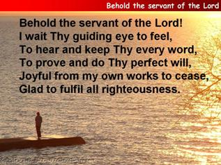 Behold the servant of the Lord