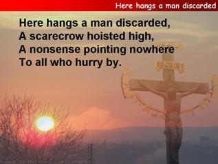 Here hangs a man discarded