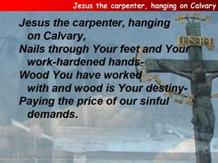 Jesus the carpenter, hanging on Calvary