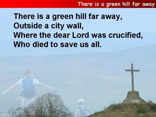 There is a green hill far away