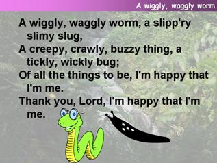 A wiggly, waggly worm
