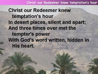 Christ our Redeemer knew temptation's hour