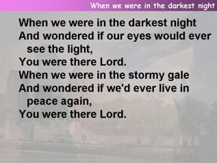 When we were in the darkest night