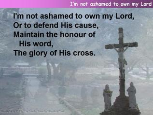 I'm not ashamed to own my Lord