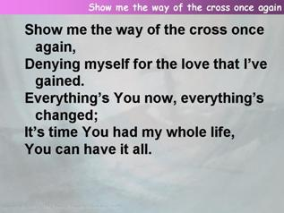 Show me the way of the cross once again