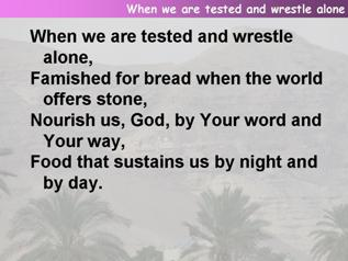 When we are tested and wrestle alone
