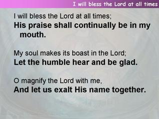 I will bless the Lord at all times (Psalm 34)