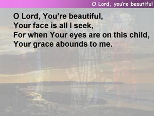 O Lord, You're beautiful