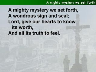 A mighty mystery we set forth